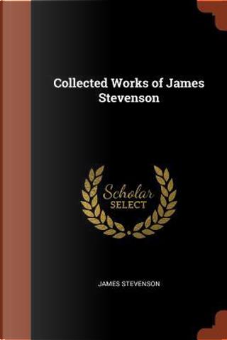 Collected Works of James Stevenson by James Stevenson