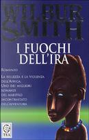 I fuochi dell'ira by Wilbur Smith