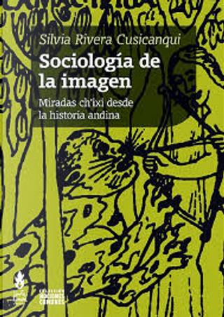 Sociología de la imagen by Silvia Rivera Cusicanqui