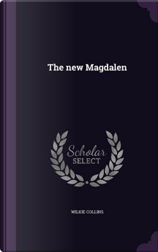 The New Magdalen by Au Wilkie Collins