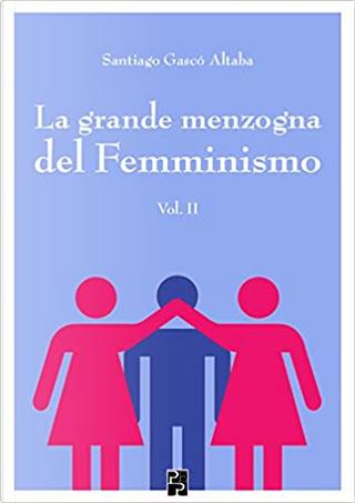 La grande menzogna del femminismo - Vol. 2 by Santiago Gascó Altaba