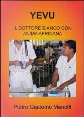 Yevu. Il dottore bianco con anima africana by Pietro Giacomo Menolfi