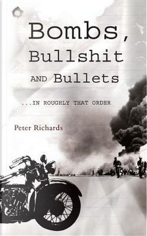 Bombs, Bullshit and Bullets by Peter Richards