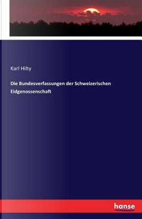 Die Bundesverfassungen der Schweizerischen Eidgenossenschaft by Karl Hilty