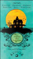 Le stanze dei fantasmi by Adelaide Anne Procter, Charles Dickens, Elizabeth Cleghorn Gaskell, George Augustus Sala, Hesba Stretton, Wilkie Collins
