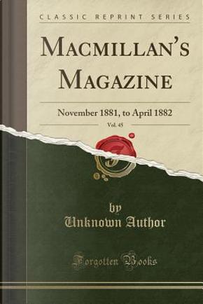 Macmillan's Magazine, Vol. 45 by Author Unknown