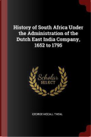History of South Africa Under the Administration of the Dutch East India Company, 1652 to 1795 by George McCall Theal