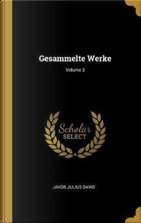 Gesammelte Werke; Volume 3 by Jakob Julius David