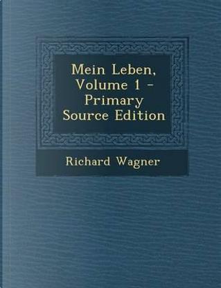 Mein Leben, Volume 1 by Richard Wagner