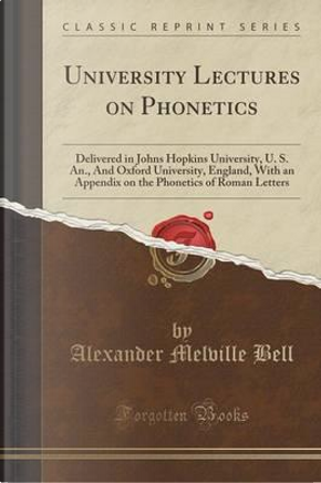 University Lectures on Phonetics by Alexander Melville Bell