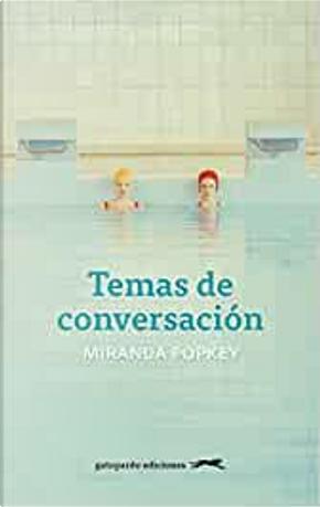 Temas de conversación by Miranda Popkey