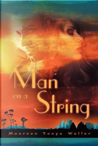 Man on a String by Maureen Tanya Waller