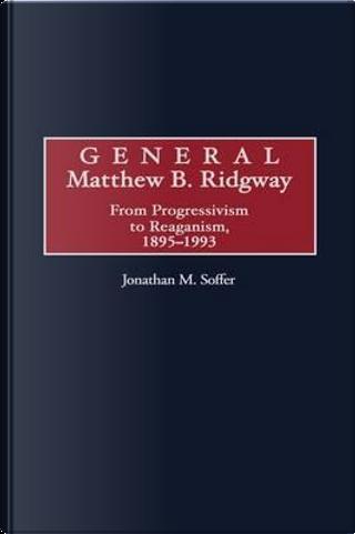 General Matthew B. Ridgway by Jonathan M. Soffer