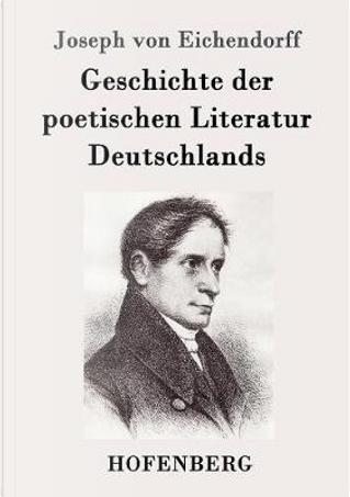 Geschichte der poetischen Literatur Deutschlands by Joseph von Eichendorff