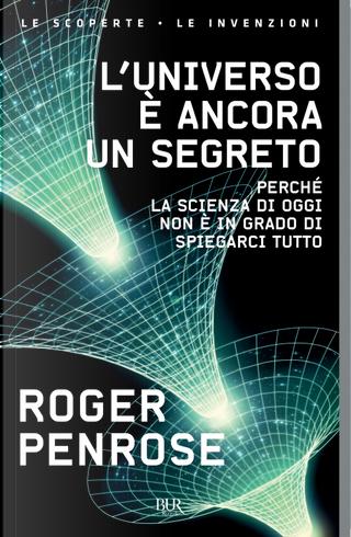 L'universo è ancora un segreto by Roger Penrose