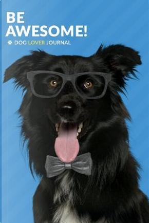 Be Awesome Dog Lover Journal by Gerardo Gutierrez