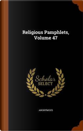 Religious Pamphlets, Volume 47 by ANONYMOUS