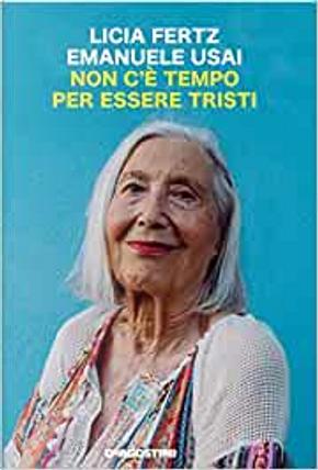 Non c'è tempo per essere tristi by Emanuele Usai, Licia Fertz