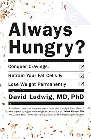 Always Hungry? by David S. Ludwig