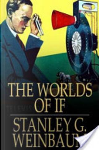 The Worlds of If by Stanley G. Weinbaum