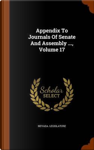Appendix to Journals of Senate and Assembly ..., Volume 17 by Nevada Legislature