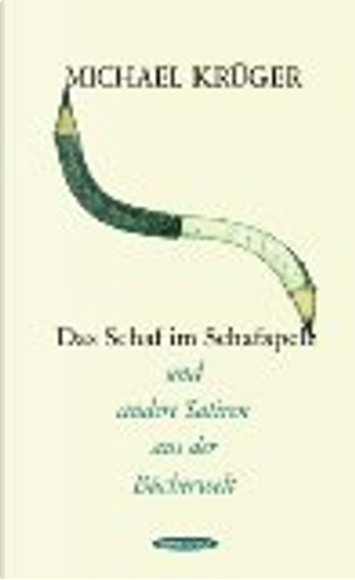 Das Schaf im Schafspelz und andere Satiren aus der Bücherwelt by Michael Krüger