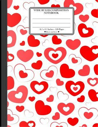 """Wide Ruled Composition Notebook. 8.5"""" x 11"""". 120 Pages. Heart and Love by Ts Publishing"""