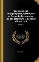 Questions Sur l'Encyclopedie, Distribuées En Forme de Dictionnaire. Par Des Amateurs. ... Seconde Edition. of 9; Volume 9 by Voltaire