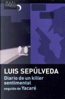 Diario de Un Killer Sentimental Seguido de Yacare by Luis Sepulveda
