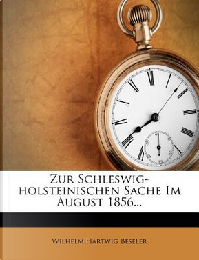Zur Schleswig-Holsteinischen Sache im August 1856. by Wilhelm Hartwig Beseler