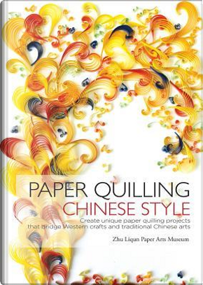 Paper Quilling Chinese Style by Zhu Liqun Paper Arts Museum