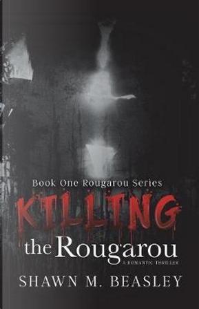 Killing the Rougarou by Shawn M. Beasley
