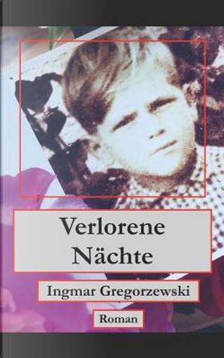 Verlorene Nächte by Ingmar Gregorzewski