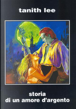 Storia di un amore d'argento by Tanith Lee