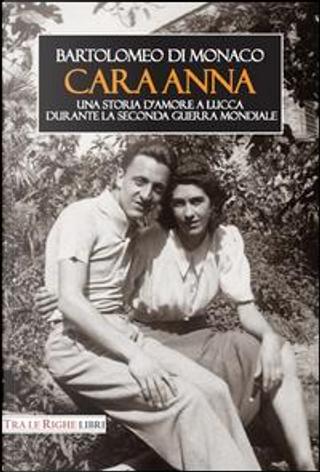 Cara Anna. Una storia d'amore a Lucca durante la seconda guerra mondiale by Bartolomeo Di Monaco