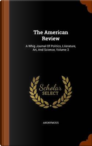 The American Review by ANONYMOUS