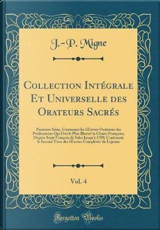 Collection Intégrale Et Universelle des Orateurs Sacrés, Vol. 4 by J. -P. Migne