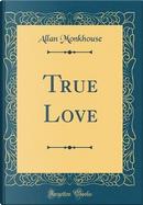 True Love (Classic Reprint) by Allan Monkhouse