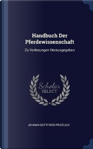 Handbuch Der Pferdewissenschaft by Johann Gottfried Prizelius