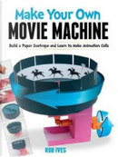Make Your Own Movie Machine by Rob Ives