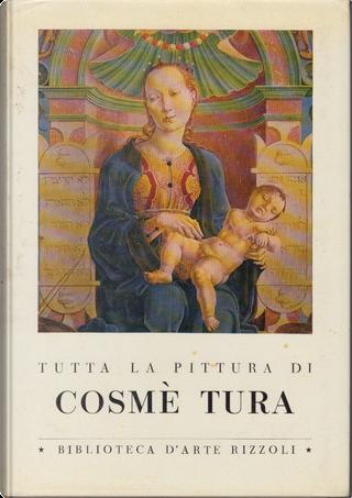 Tutta la pittura di Cosmè Tura by
