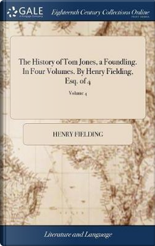 The History of Tom Jones, a Foundling. in Four Volumes. by Henry Fielding, Esq. of 4; Volume 4 by Henry Fielding