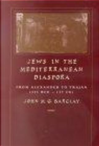 Jews in the Mediterranean Diaspora by John M. G. Barclay