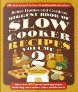 Biggest Book of Slow Cooker Recipes 2 by Better Homes and Gardens