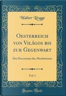 Oesterreich von Világos bis zur Gegenwart, Vol. 1 by Walter Rogge