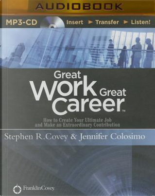 Great Work, Great Career by STEPHEN R. COVEY
