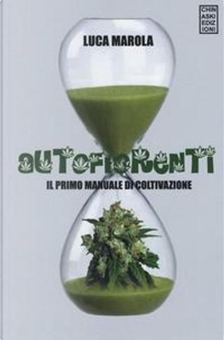 Autofiorenti. Il primo manuale di coltivazione by Luca Marola