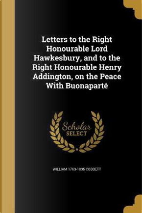 LETTERS TO THE RIGHT HONOURABL by William 1763-1835 Cobbett
