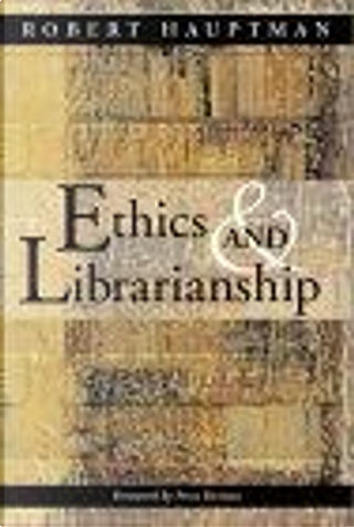 Ethics and Librarianship by Peter Hernon, Robert Hauptman