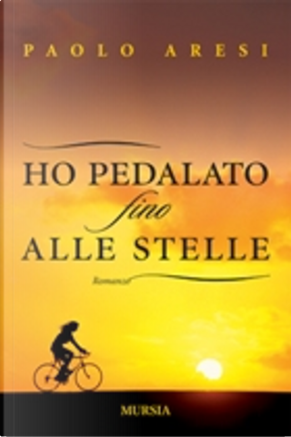 Ho pedalato fino alle stelle by Paolo Aresi